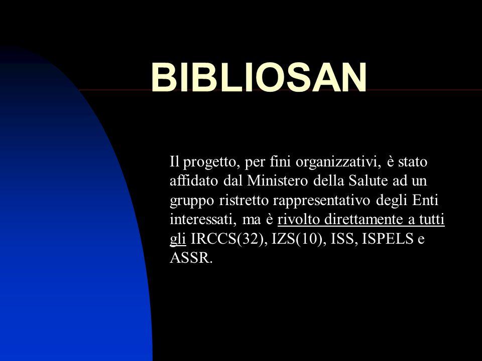 BIBLIOSAN Il progetto, per fini organizzativi, è stato affidato dal Ministero della Salute ad un gruppo ristretto rappresentativo degli Enti interessa
