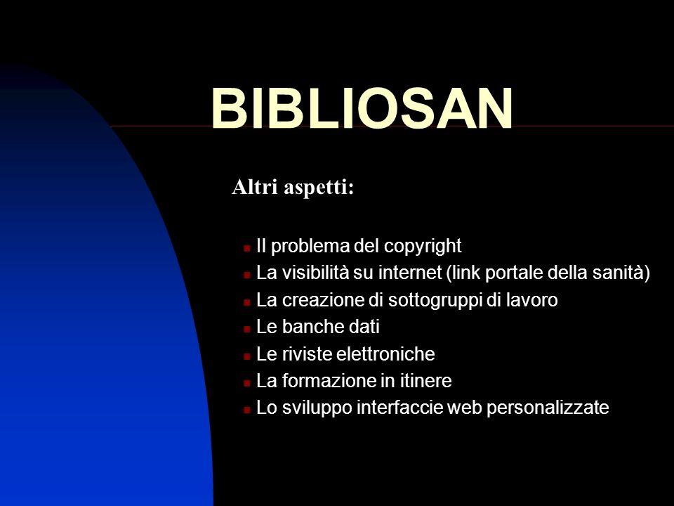 BIBLIOSAN Il problema del copyright La visibilità su internet (link portale della sanità) La creazione di sottogruppi di lavoro Le banche dati Le rivi
