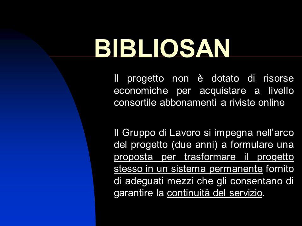 BIBLIOSAN Il progetto non è dotato di risorse economiche per acquistare a livello consortile abbonamenti a riviste online Il Gruppo di Lavoro si impeg