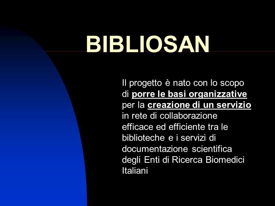 BIBLIOSAN Il progetto è nato con lo scopo di porre le basi organizzative per la creazione di un servizio in rete di collaborazione efficace ed efficie