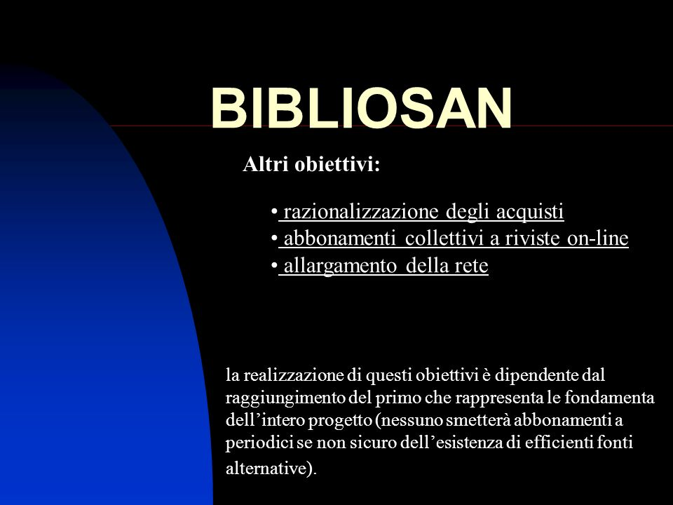BIBLIOSAN Altri obiettivi: razionalizzazione degli acquisti abbonamenti collettivi a riviste on-line allargamento della rete la realizzazione di quest