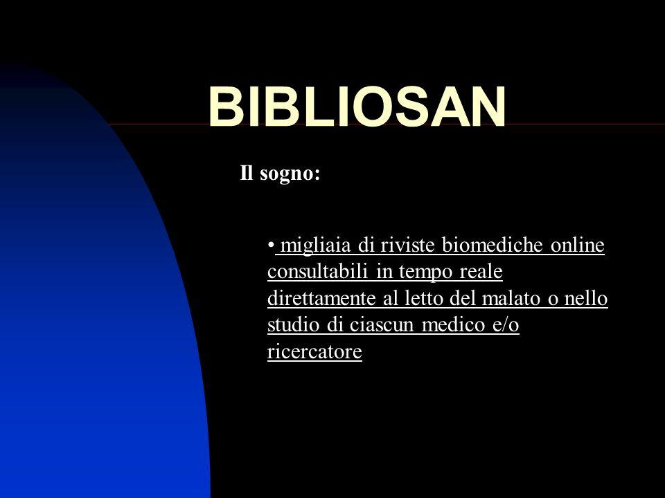 BIBLIOSAN Il sogno: migliaia di riviste biomediche online consultabili in tempo reale direttamente al letto del malato o nello studio di ciascun medic
