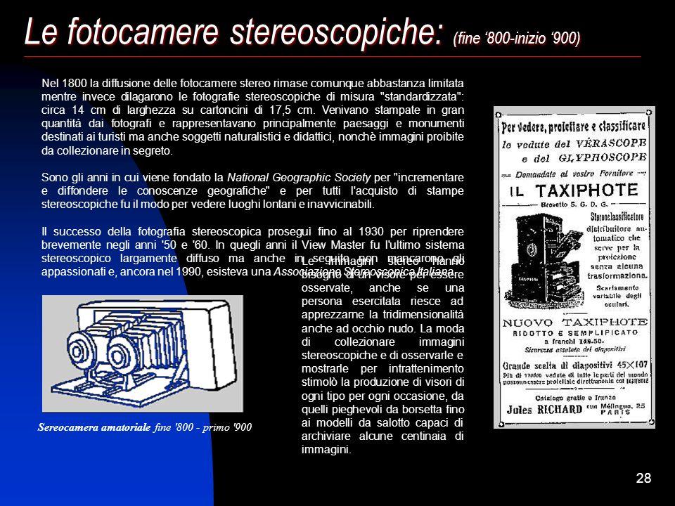 27 Le fotocamere stereoscopiche: (fine 800-inizio 900) La Stereoscopia: La stereoscopia sfrutta il fatto che il cervello ricostruisce un'immagine trid