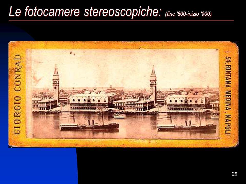 28 Le fotocamere stereoscopiche: (fine 800-inizio 900) Nel 1800 la diffusione delle fotocamere stereo rimase comunque abbastanza limitata mentre invec