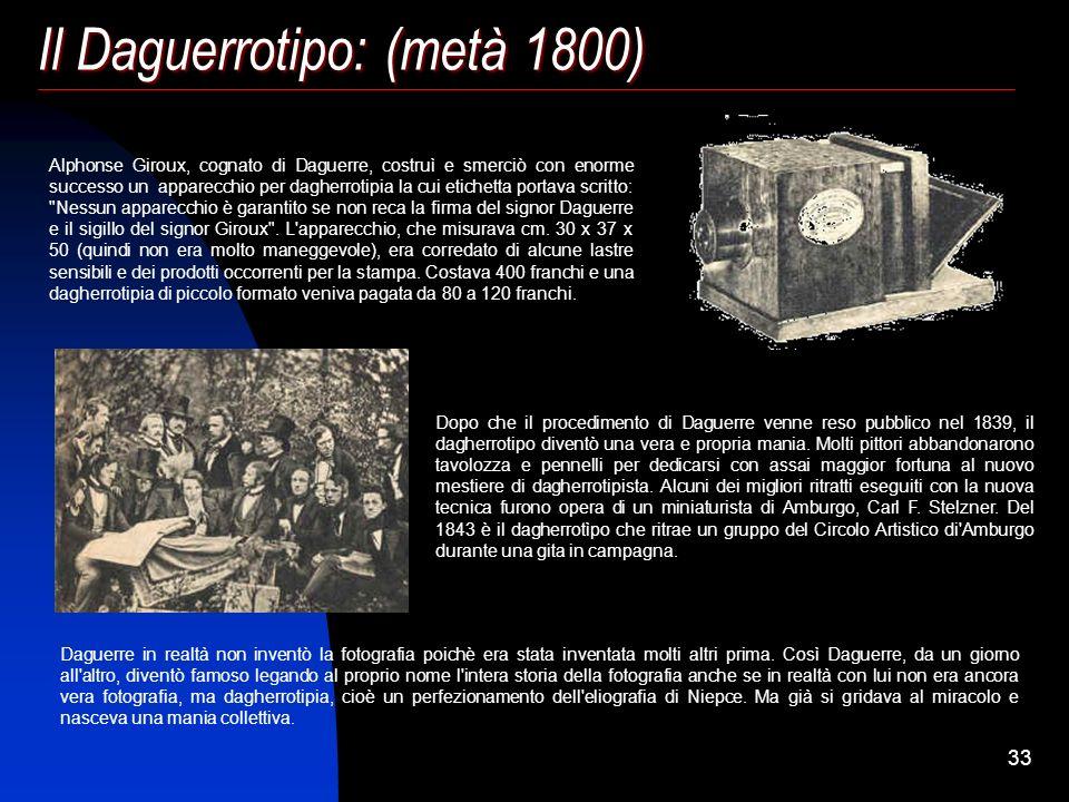32 Louis Jacques Mandè Daguerre: (1787-1851) Condotto dai suoi studi di pittura, di prospettiva e di ottica, di fronte al problema del fissaggio delle