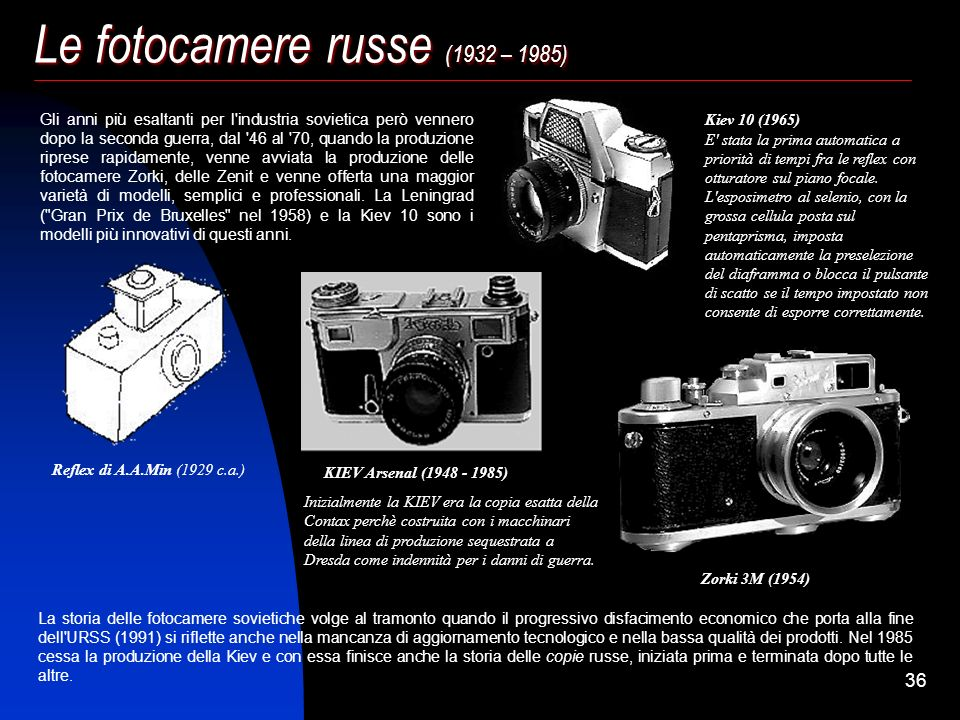 35 Le fotocamere russe (1932 – 1985) Le fotocamere russe sono legate a tre luoghi comuni: