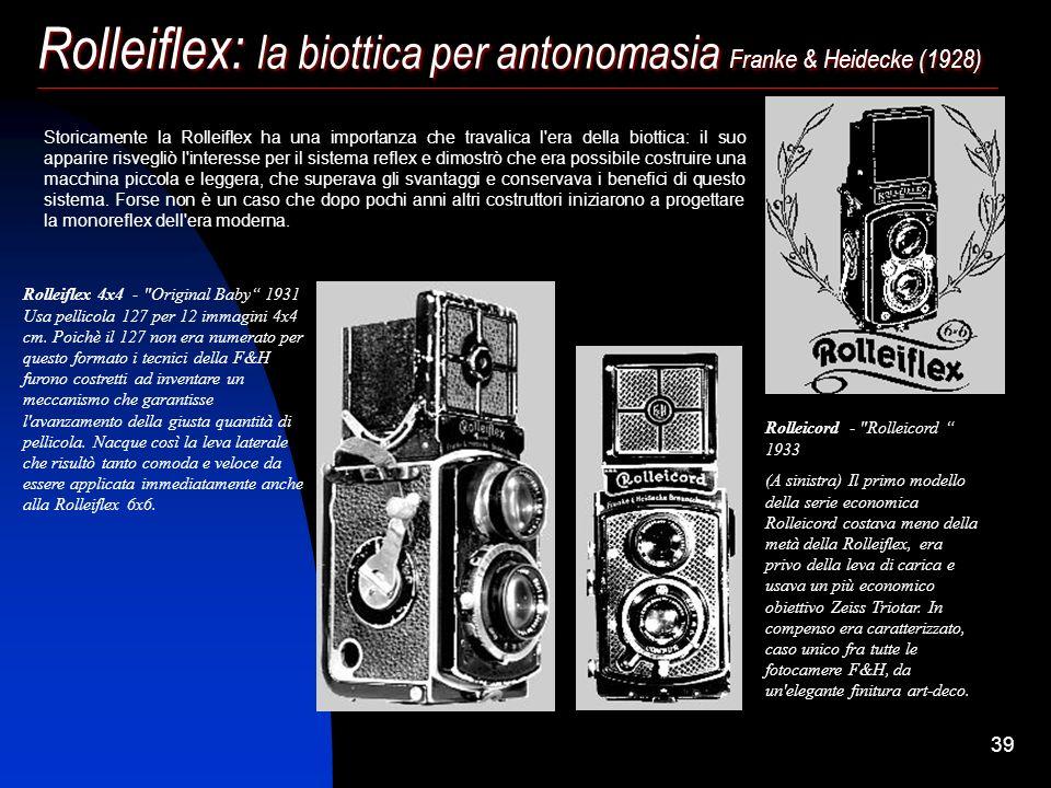 38 Rolleiflex: la biottica per antonomasia Franke & Heidecke (1928) Si trattava di fotocamere