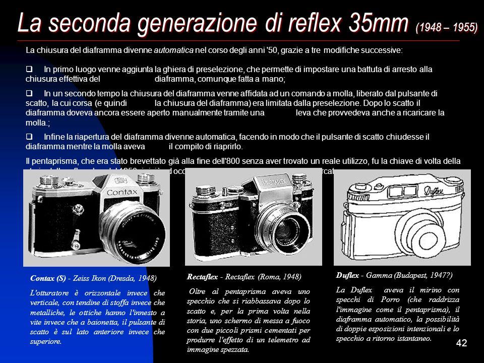 41 La seconda generazione di reflex 35mm (1948 – 1955) Durante la 2° guerra mondiale lo sforzo bellico aveva assorbito le energie di tutti i paesi coi