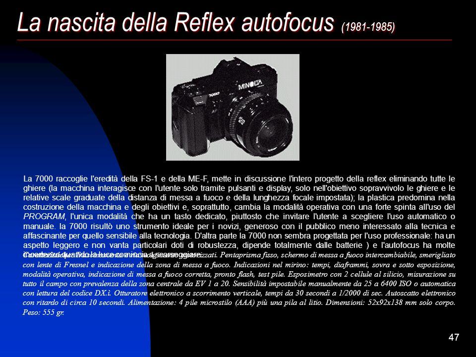 46 La nascita della Reflex autofocus (1981-1985) Le prime applicazioni dell'autofocus sulle reflex erano state sperimentate da Canon e Ricoh con obiet