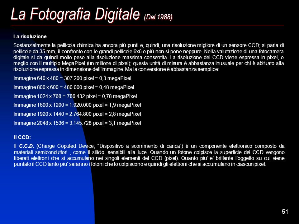 50 La Fotografia Digitale (Dal 1988) Parlando di fotografia digitale, il termine