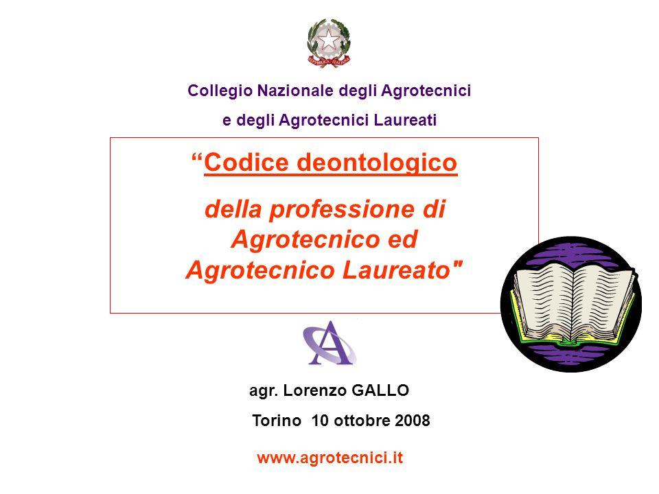 Collegio Nazionale degli Agrotecnici e degli Agrotecnici Laureati Codice deontologico della professione di Agrotecnico ed Agrotecnico Laureato
