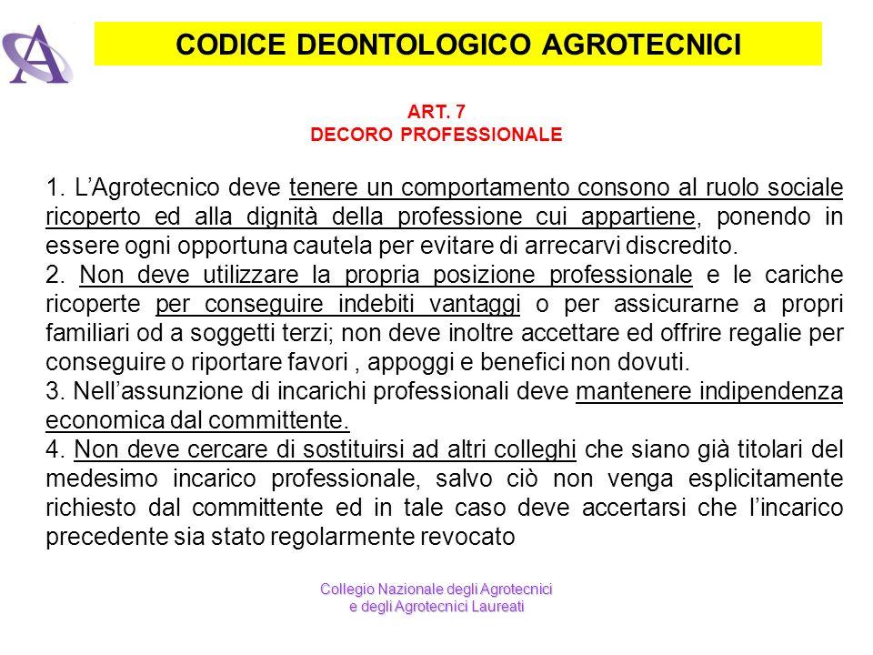 CODICE DEONTOLOGICO AGROTECNICI ART. 7 DECORO PROFESSIONALE Collegio Nazionale degli Agrotecnici e degli Agrotecnici Laureati 1. LAgrotecnico deve ten