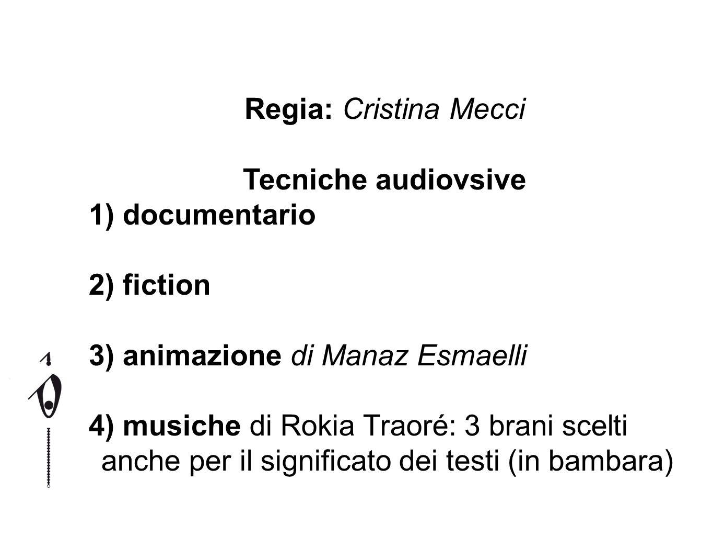 Regia: Cristina Mecci Tecniche audiovsive 1) documentario 2) fiction 3) animazione di Manaz Esmaelli 4) musiche di Rokia Traoré: 3 brani scelti anche
