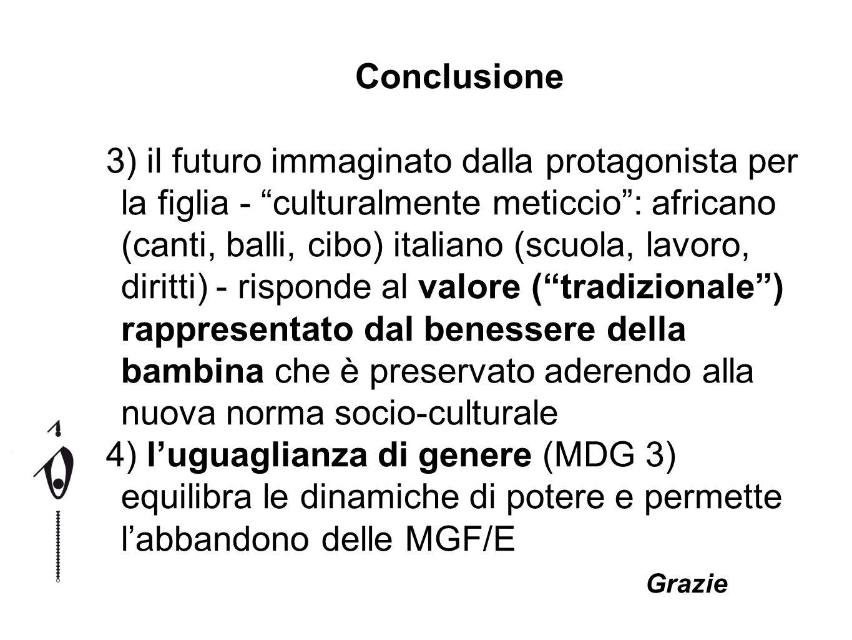 Conclusione 3) il futuro immaginato dalla protagonista per la figlia - culturalmente meticcio: africano (canti, balli, cibo) italiano (scuola, lavoro,