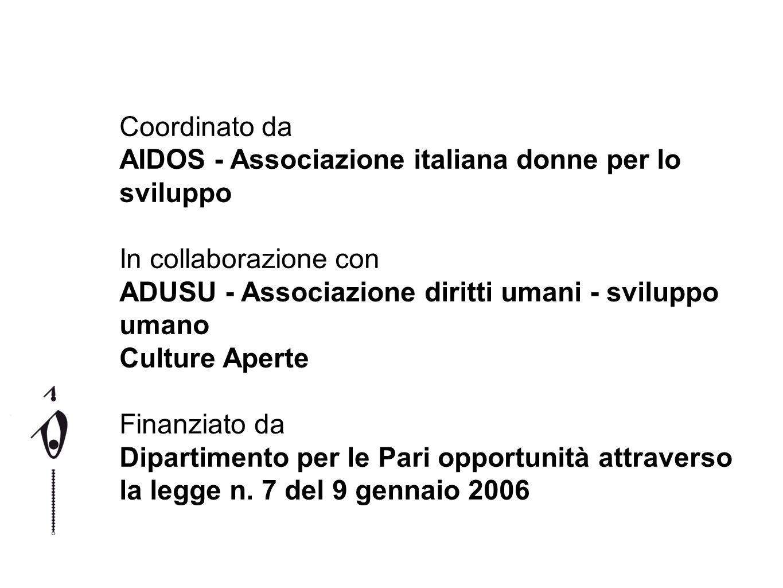 Coordinato da AIDOS - Associazione italiana donne per lo sviluppo In collaborazione con ADUSU - Associazione diritti umani - sviluppo umano Culture Ap