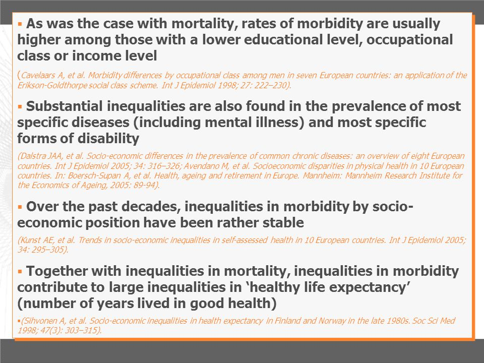 As was the case with mortality, rates of morbidity are usually higher among those with a lower educational level, occupational class or income level (