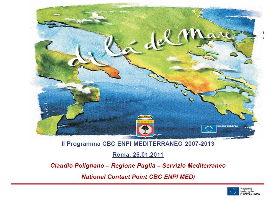 Il Programma CBC ENPI MEDITERRANEO 2007-2013 Roma, 26.01.2011 Claudio Polignano – Regione Puglia – Servizio Mediterraneo National Contact Point CBC EN