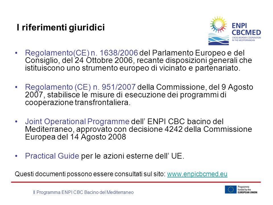 Il Programma ENPI CBC Bacino del Mediterraneo I riferimenti giuridici Regolamento(CE) n. 1638/2006 del Parlamento Europeo e del Consiglio, del 24 Otto