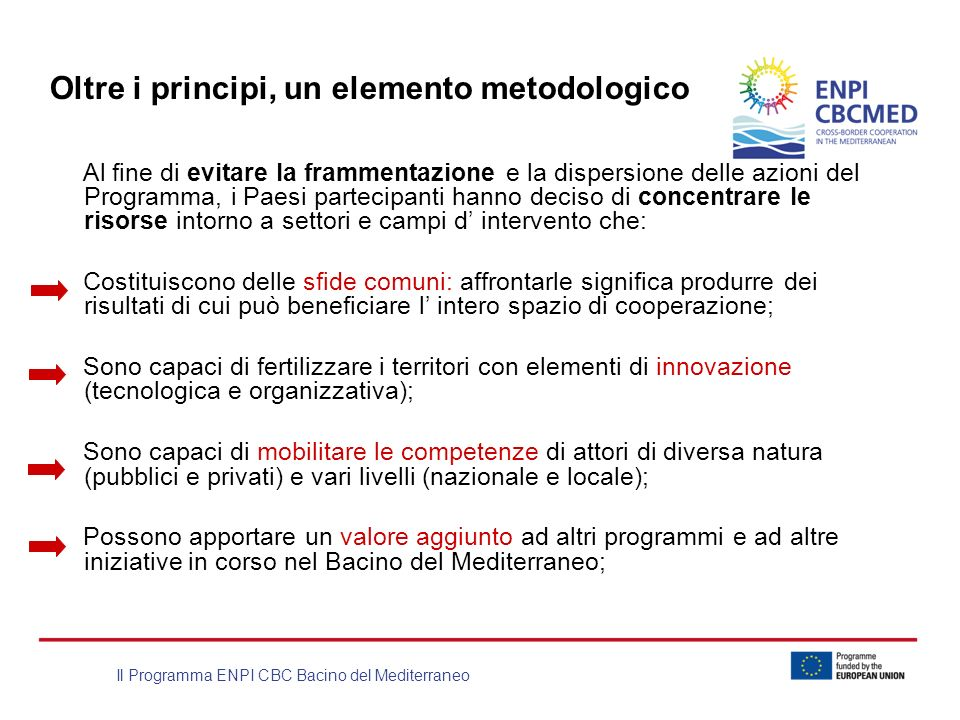 Il Programma ENPI CBC Bacino del Mediterraneo Oltre i principi, un elemento metodologico Al fine di evitare la frammentazione e la dispersione delle a