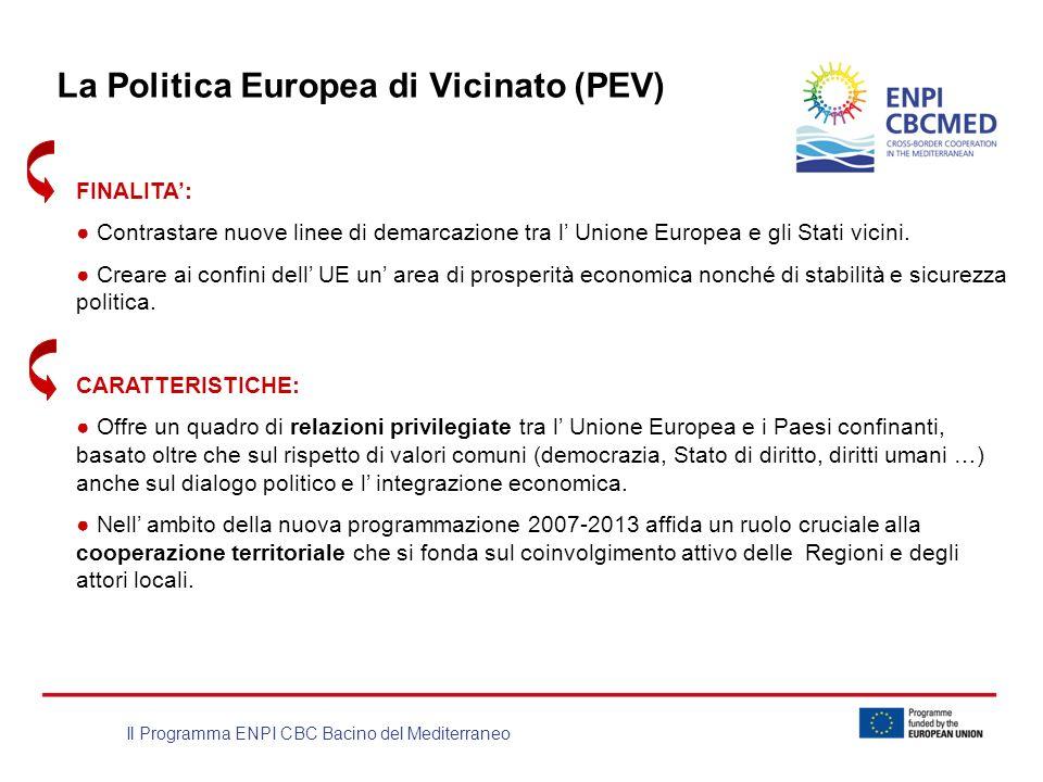 Il Programma ENPI CBC Bacino del Mediterraneo La Politica Europea di Vicinato (PEV) FINALITA: Contrastare nuove linee di demarcazione tra l Unione Eur