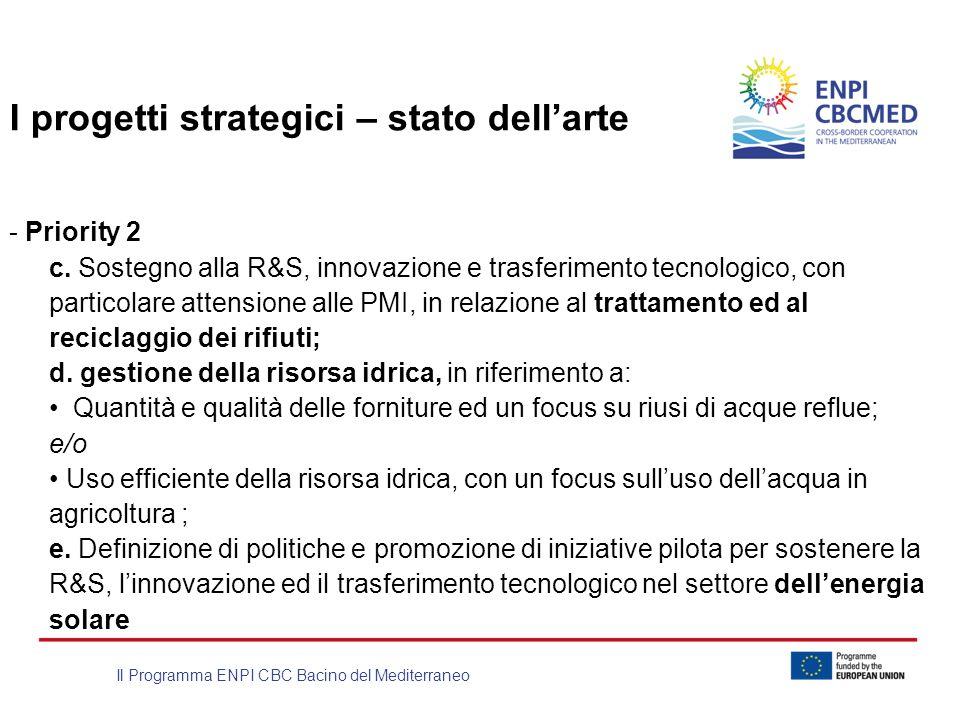 Il Programma ENPI CBC Bacino del Mediterraneo I progetti strategici – stato dellarte - Priority 2 c. Sostegno alla R&S, innovazione e trasferimento te