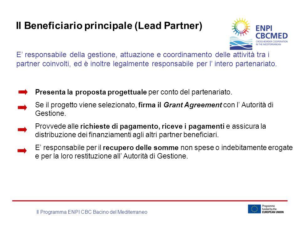 Il Programma ENPI CBC Bacino del Mediterraneo Il Beneficiario principale (Lead Partner) E responsabile della gestione, attuazione e coordinamento dell