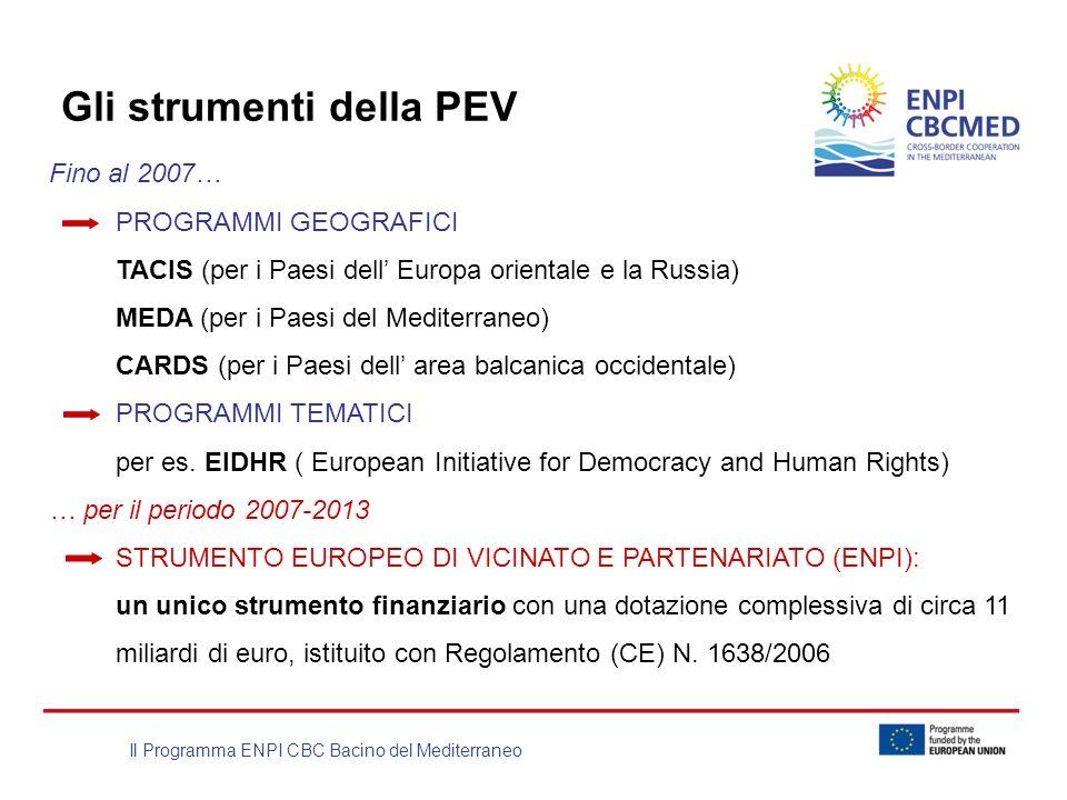 Il Programma ENPI CBC Bacino del Mediterraneo Gli strumenti della PEV Fino al 2007… PROGRAMMI GEOGRAFICI TACIS (per i Paesi dell Europa orientale e la