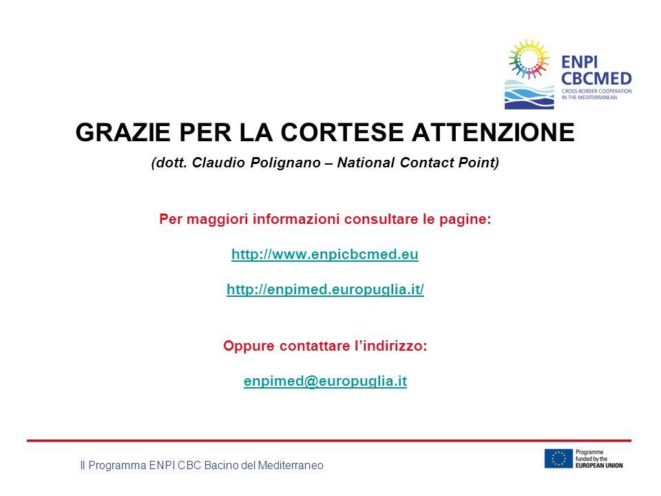 Il Programma ENPI CBC Bacino del Mediterraneo GRAZIE PER LA CORTESE ATTENZIONE (dott. Claudio Polignano – National Contact Point) Per maggiori informa