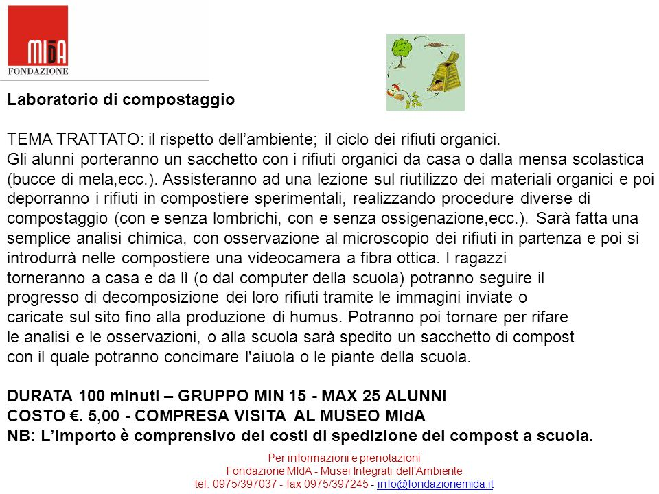 Per informazioni e prenotazioni Fondazione MIdA - Musei Integrati dell'Ambiente tel. 0975/397037 - fax 0975/397245 - info@fondazionemida.itinfo@fondaz