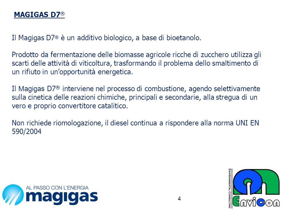 Il Magigas D7 ® è un additivo biologico, a base di bioetanolo. Prodotto da fermentazione delle biomasse agricole ricche di zucchero utilizza gli scart