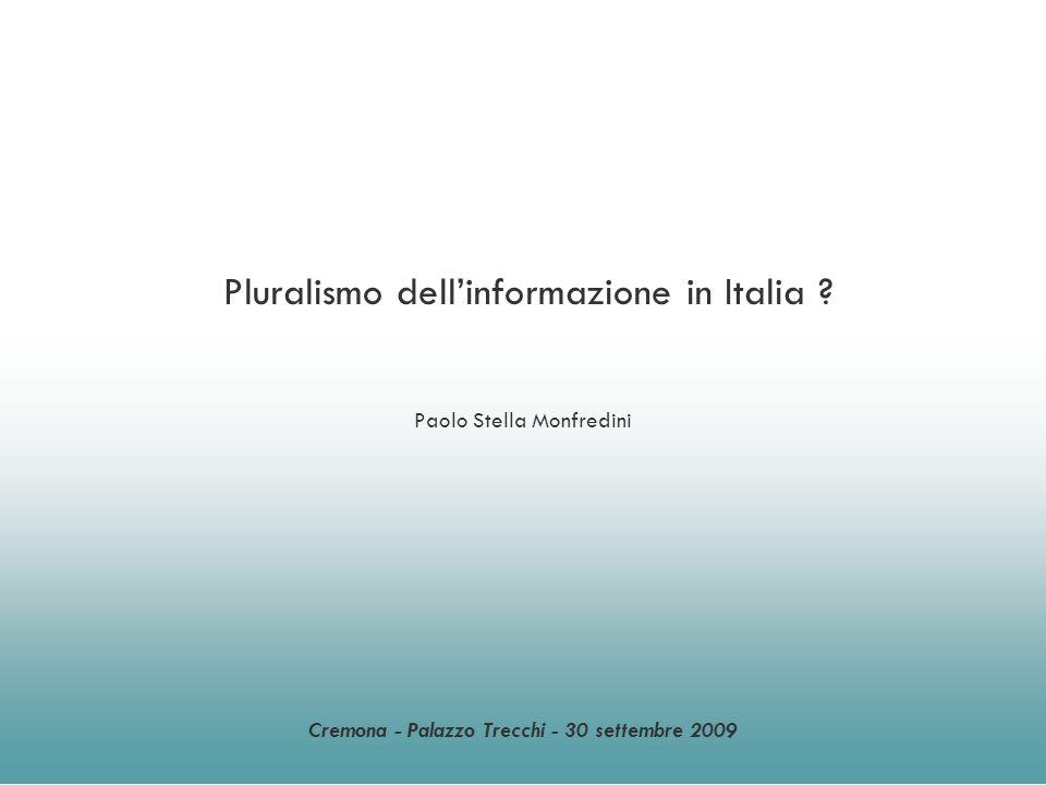 Pluralismo dellinformazione in Italia ? Paolo Stella Monfredini Cremona - Palazzo Trecchi - 30 settembre 2009