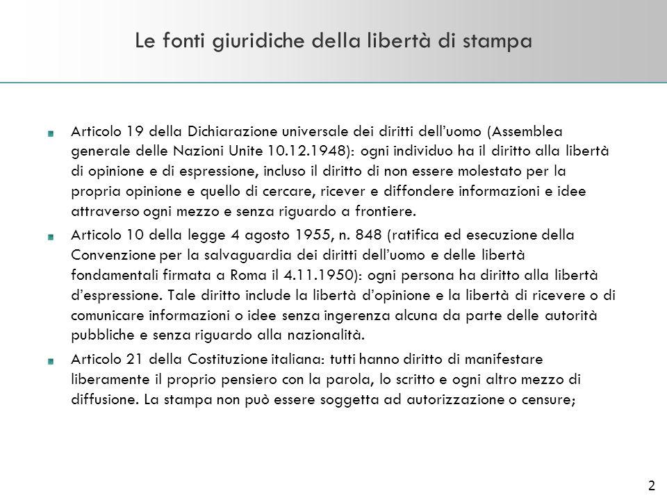2 Le fonti giuridiche della libertà di stampa Articolo 19 della Dichiarazione universale dei diritti delluomo (Assemblea generale delle Nazioni Unite