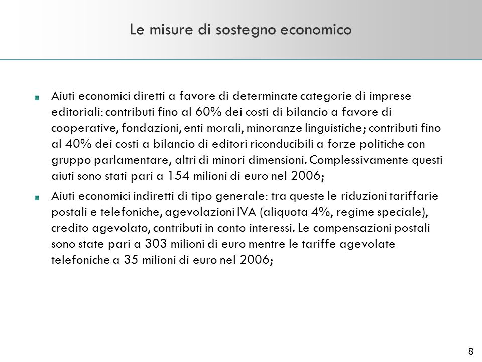 8 Le misure di sostegno economico Aiuti economici diretti a favore di determinate categorie di imprese editoriali: contributi fino al 60% dei costi di