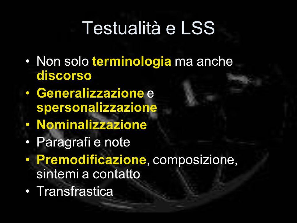 Testualità e LSS Non solo terminologia ma anche discorso Generalizzazione e spersonalizzazione Nominalizzazione Paragrafi e note Premodificazione, com
