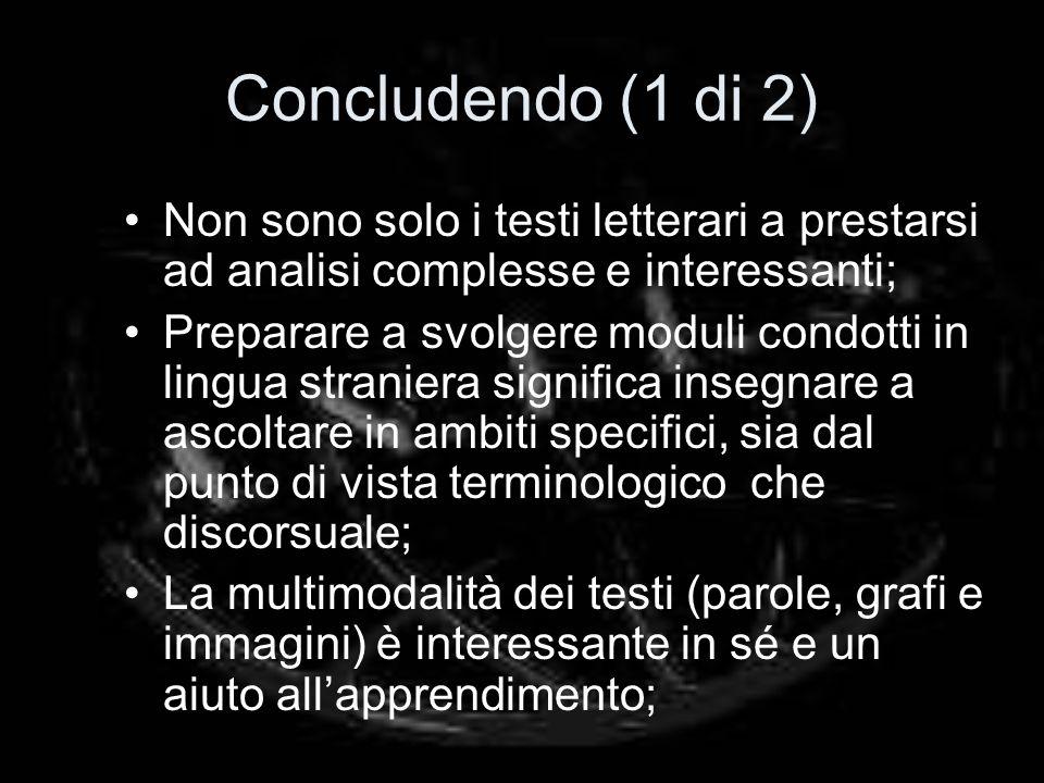 Concludendo (1 di 2) Non sono solo i testi letterari a prestarsi ad analisi complesse e interessanti; Preparare a svolgere moduli condotti in lingua s