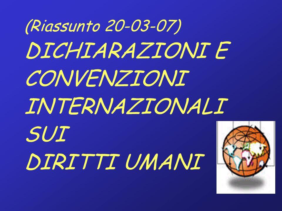 (Riassunto 20-03-07) DICHIARAZIONI E CONVENZIONI INTERNAZIONALI SUI DIRITTI UMANI