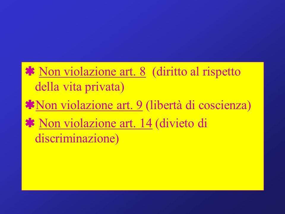 Non violazione art. 8 (diritto al rispetto della vita privata) Non violazione art. 9 (libertà di coscienza) Non violazione art. 14 (divieto di discrim