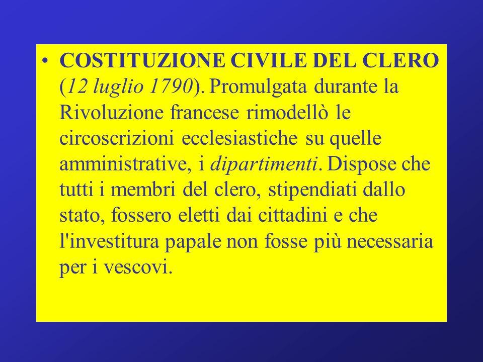 COSTITUZIONE CIVILE DEL CLERO (12 luglio 1790). Promulgata durante la Rivoluzione francese rimodellò le circoscrizioni ecclesiastiche su quelle ammini