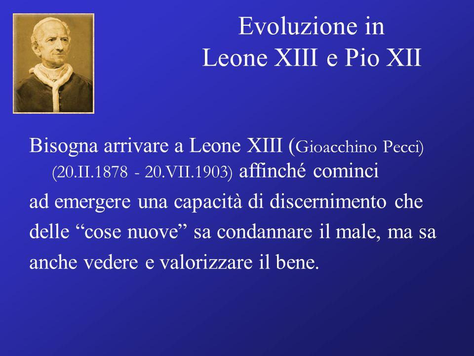 Evoluzione in Leone XIII e Pio XII Bisogna arrivare a Leone XIII ( Gioacchino Pecci) (20.II.1878 - 20.VII.1903) affinché cominci ad emergere una capac