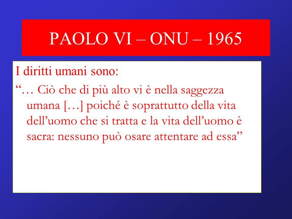PAOLO VI – ONU – 1965 I diritti umani sono: … Ciò che di più alto vi è nella saggezza umana […] poiché è soprattutto della vita delluomo che si tratta