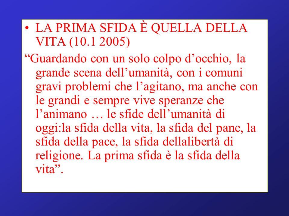 LA PRIMA SFIDA È QUELLA DELLA VITA (10.1 2005) Guardando con un solo colpo docchio, la grande scena dellumanità, con i comuni gravi problemi che lagit