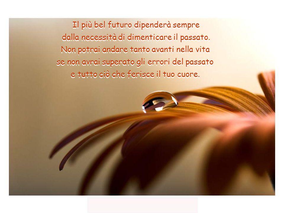 Il più bel futuro dipenderà sempre dalla necessità di dimenticare il passato.