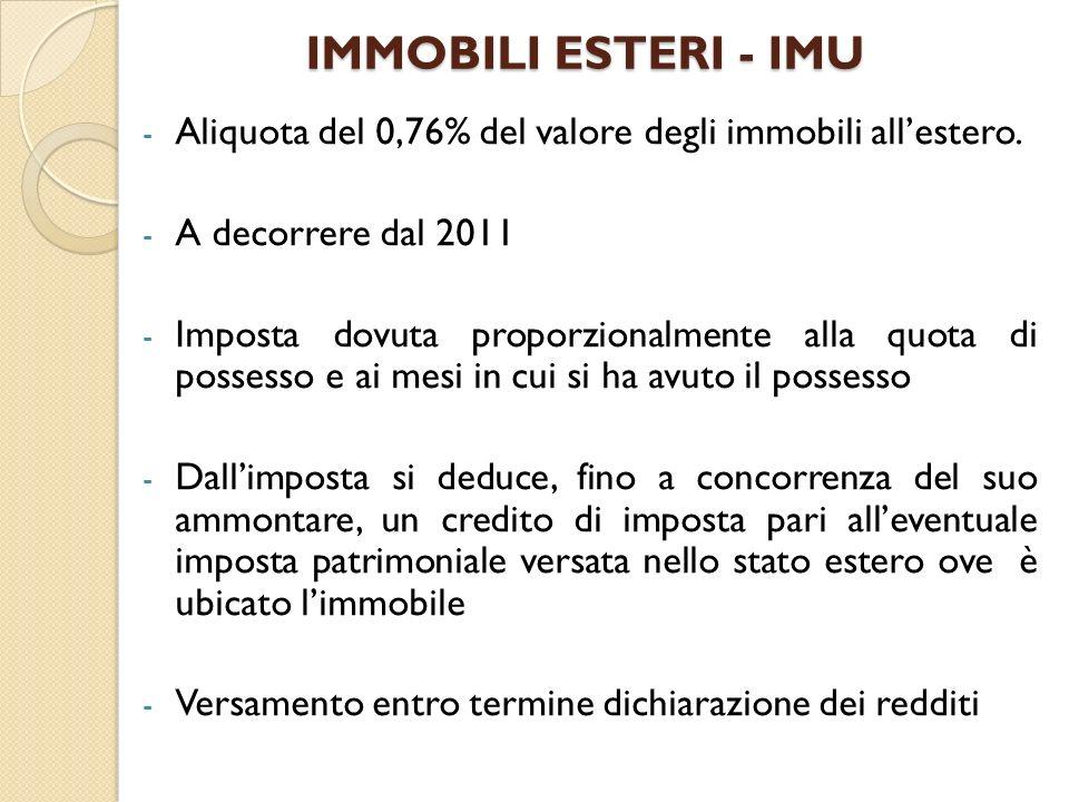 IMMOBILI ESTERI - IMU - Aliquota del 0,76% del valore degli immobili allestero. - A decorrere dal 2011 - Imposta dovuta proporzionalmente alla quota d
