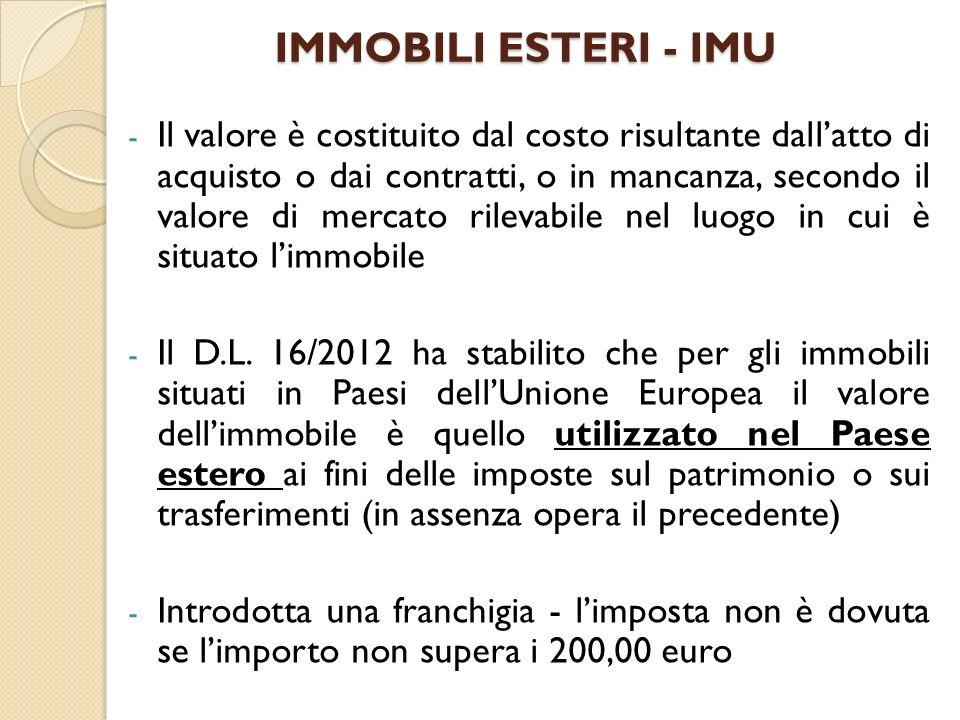 IMMOBILI ESTERI - IMU - Il valore è costituito dal costo risultante dallatto di acquisto o dai contratti, o in mancanza, secondo il valore di mercato