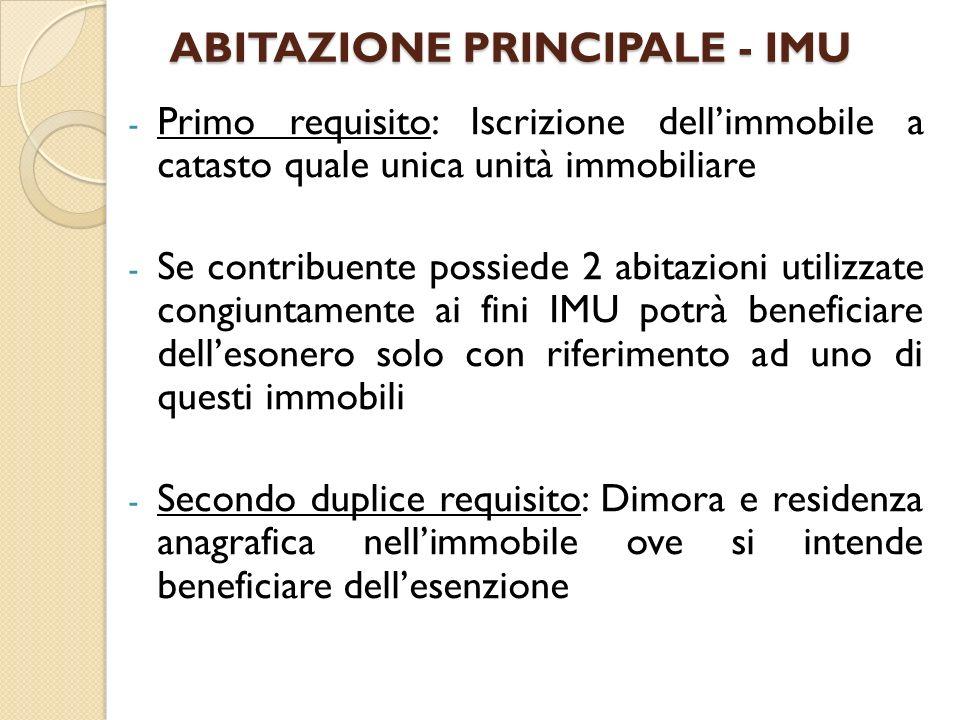 ABITAZIONE PRINCIPALE - IMU - Primo requisito: Iscrizione dellimmobile a catasto quale unica unità immobiliare - Se contribuente possiede 2 abitazioni