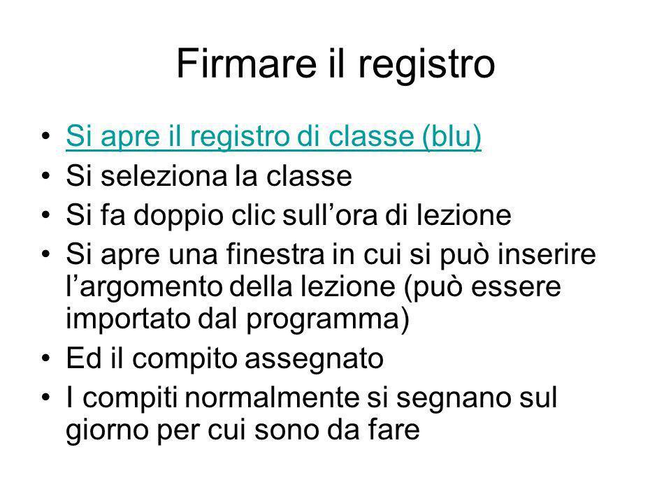 Firmare il registro Si apre il registro di classe (blu) Si seleziona la classe Si fa doppio clic sullora di lezione Si apre una finestra in cui si può
