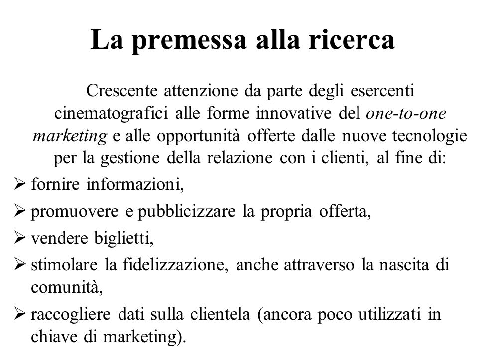 La premessa alla ricerca Crescente attenzione da parte degli esercenti cinematografici alle forme innovative del one-to-one marketing e alle opportuni