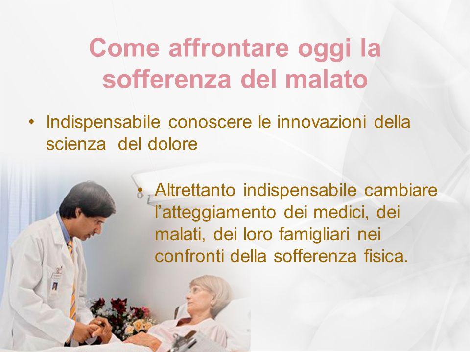 Come affrontare oggi la sofferenza del malato Indispensabile conoscere le innovazioni della scienza del dolore Altrettanto indispensabile cambiare lat