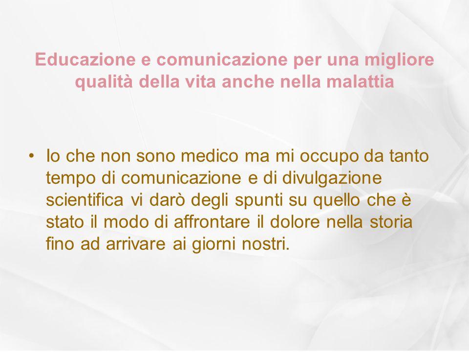 Educazione e comunicazione per una migliore qualità della vita anche nella malattia Io che non sono medico ma mi occupo da tanto tempo di comunicazion