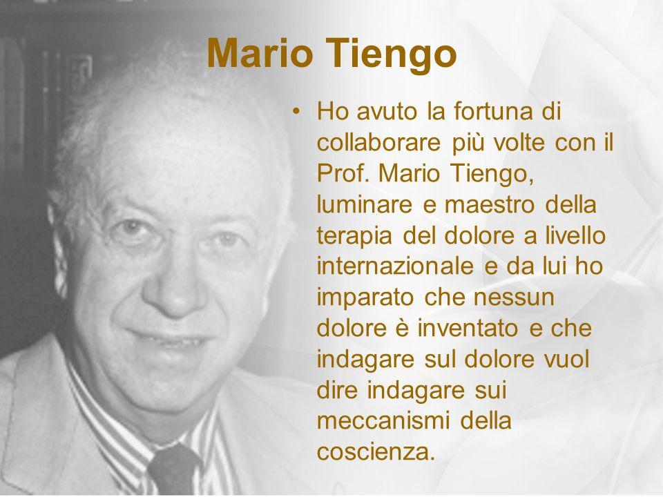 Mario Tiengo Ho avuto la fortuna di collaborare più volte con il Prof. Mario Tiengo, luminare e maestro della terapia del dolore a livello internazion